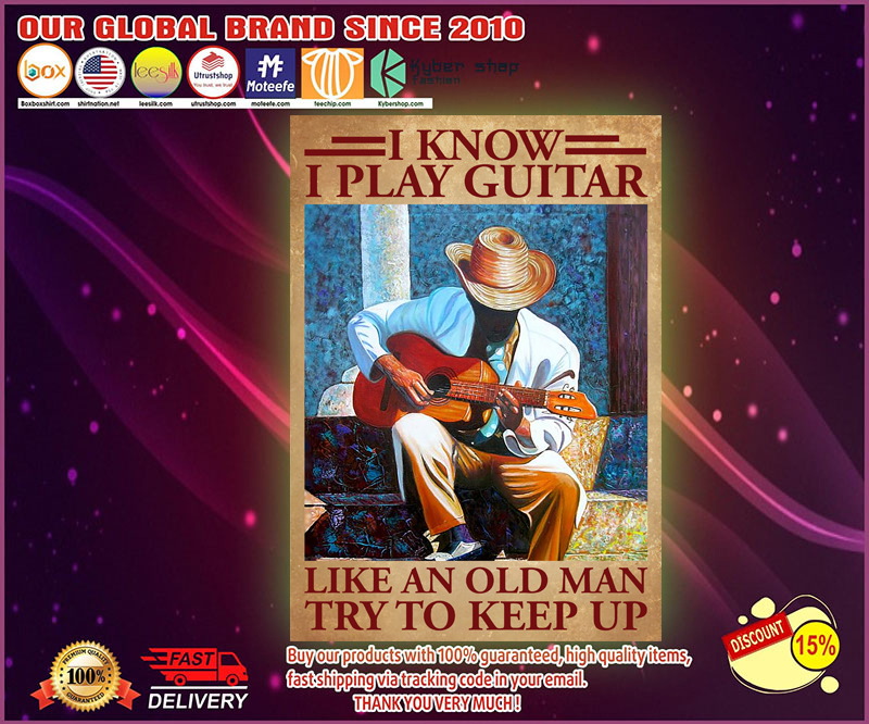 Guitar I know I play like an old man to keep up poster 13