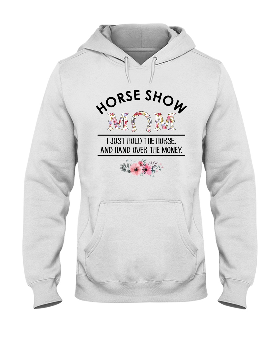 Horse Show Mom I Just Hold The Horse and Hand Over The Money Shirt 13