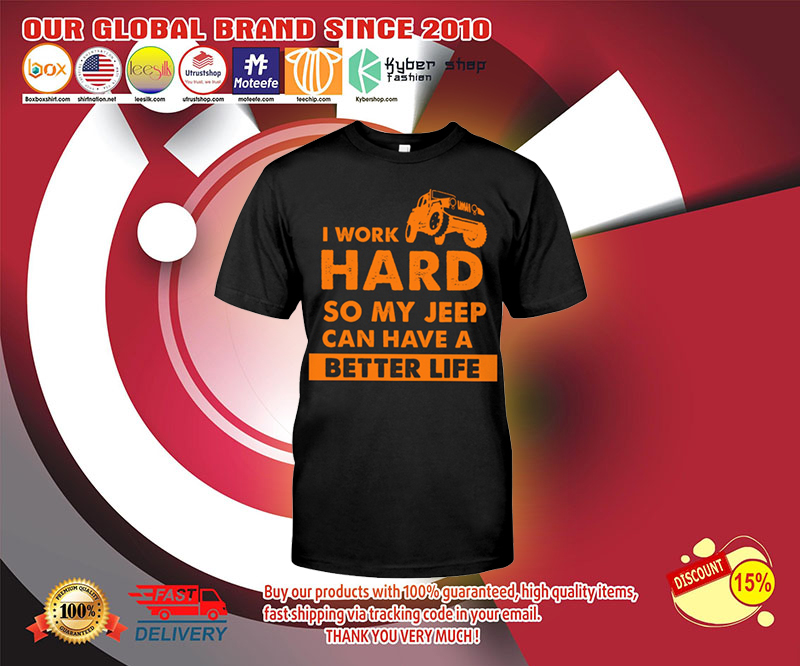 I work hard so my jeep can have a better life shirt 1