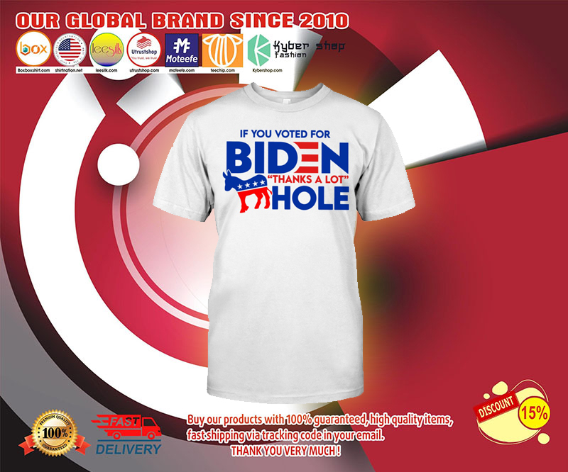 If you voted for biden thanks a lot hole t shirt 13