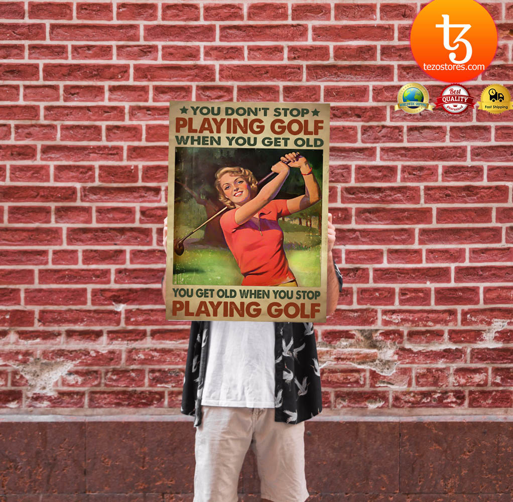 Women You don't stop playing golf when you get old poster 1