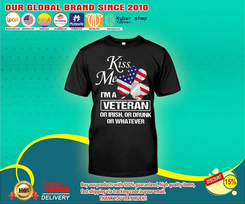 Kiss me I'm a veteran or irish or drunk or whatever shirt