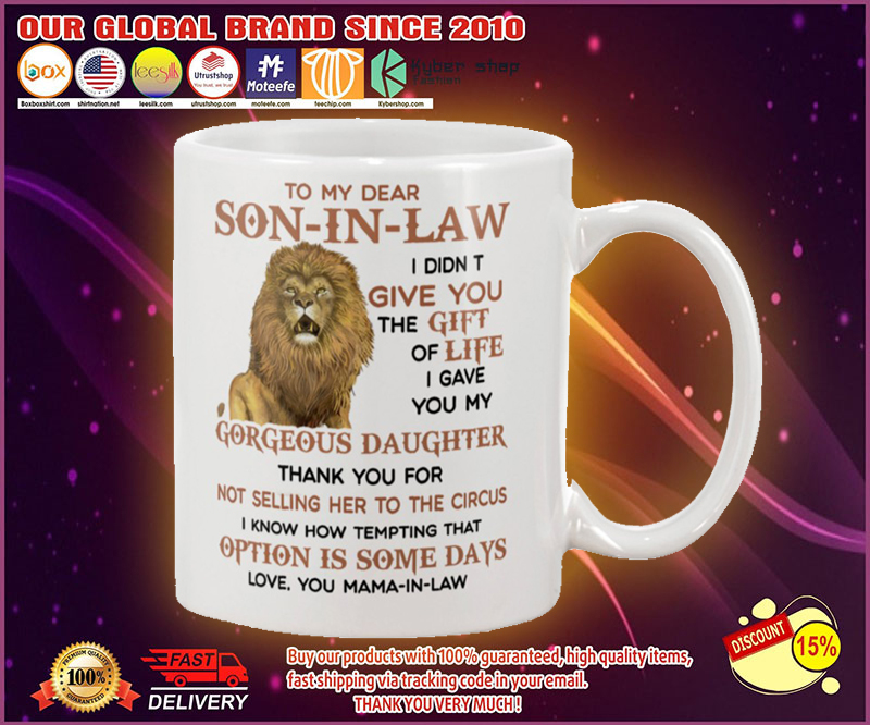 Lion To my dear Son-In-Law I didn't give you the gift of life I gave you my gorgeous daughter mug 11