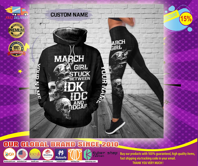 March girl stuck between IDK IDC and IDGAF custom name 3D hoodie and legging
