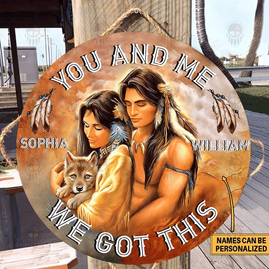 Native American You And Me We Got This custom personalized Round Wood sign 1