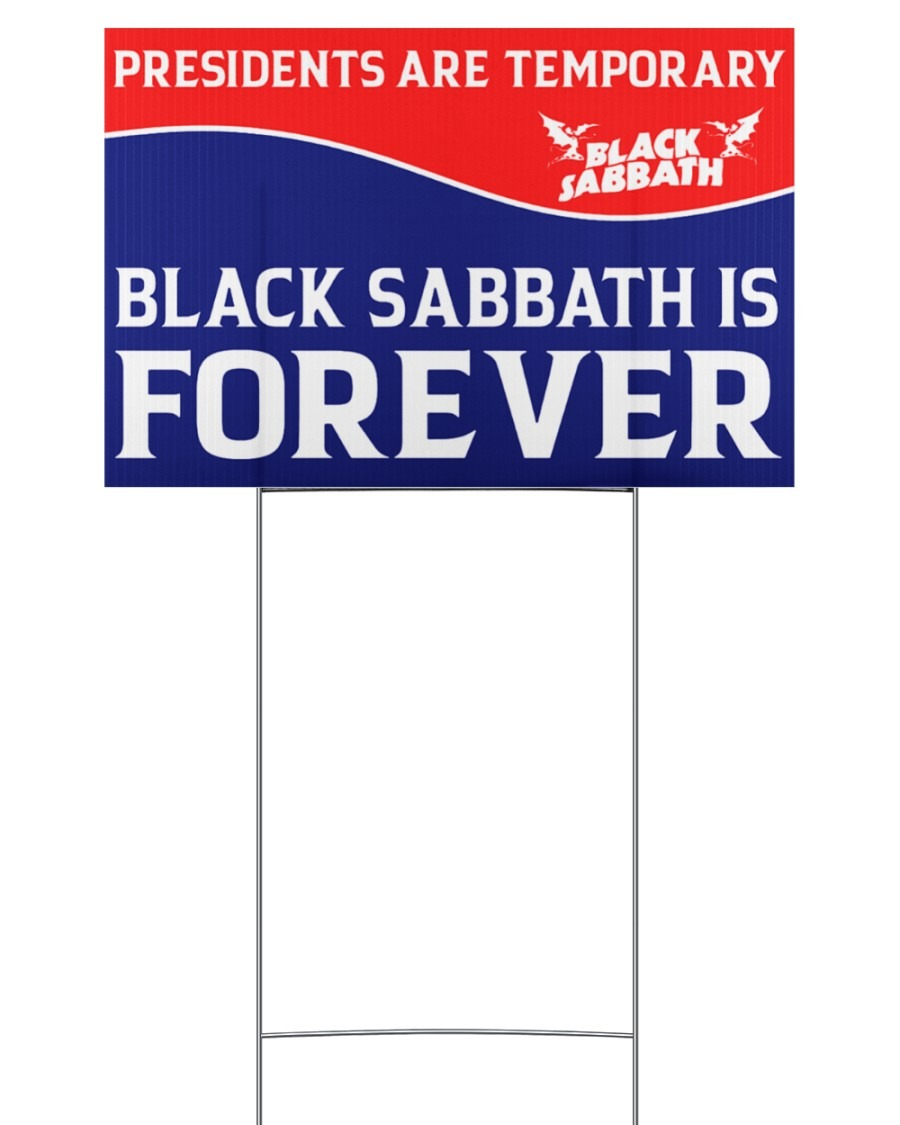 Presidents are temporary black Sabbath is forever yard sign