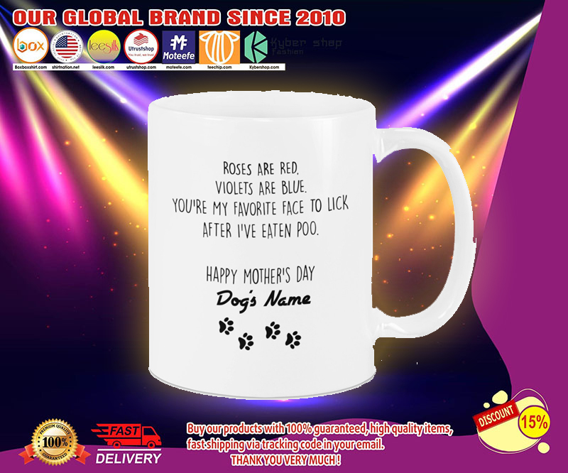 Roses are red violets are blue you're my favorite face to lick Happy mother's day mug 13