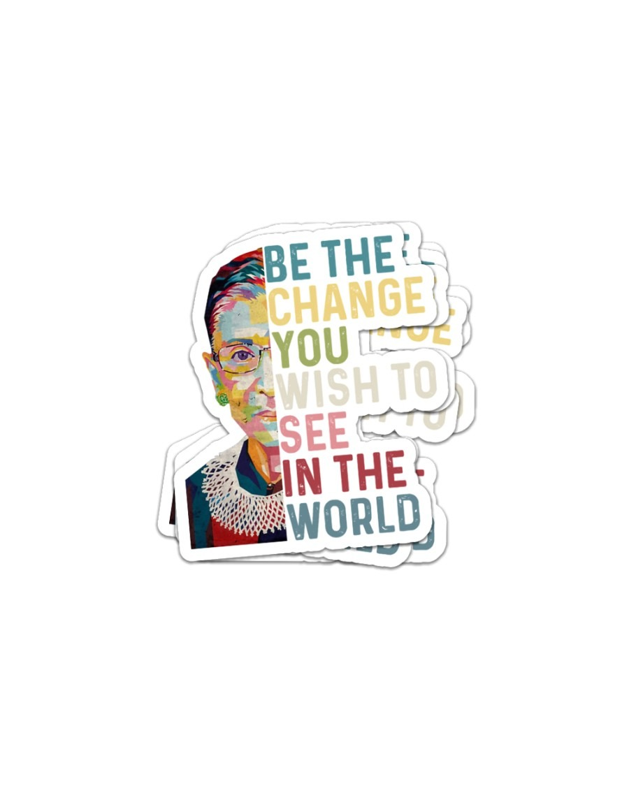 Ruth Bader be the change you wish to see in the world sticker
