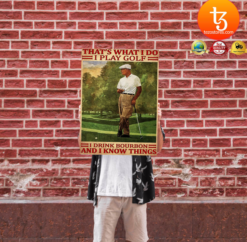 That's what I do I play golf I drink bourbon and I kow things poster
