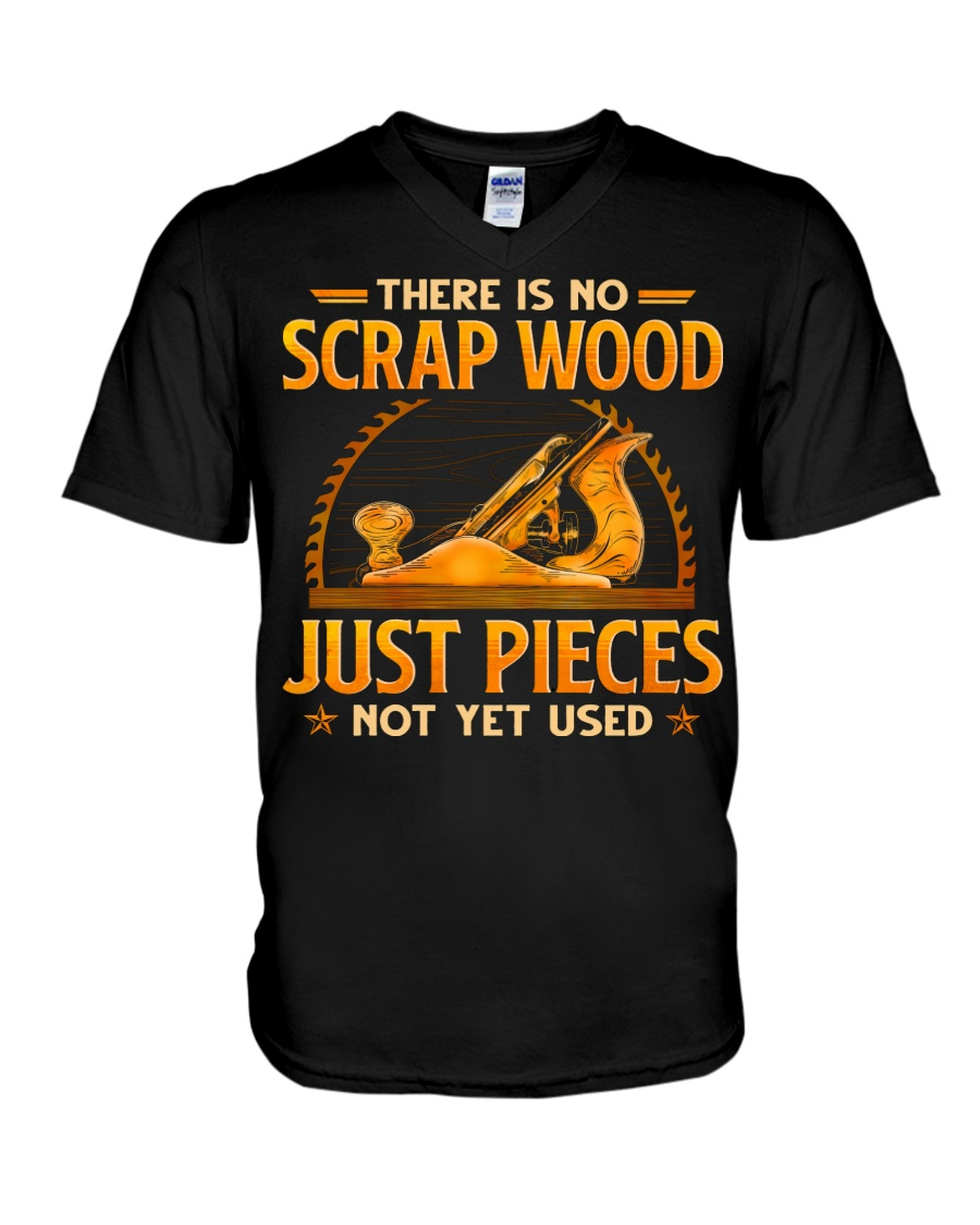 There Is No Scrap Wood Just Pieces Not Yet Used Shirt 1