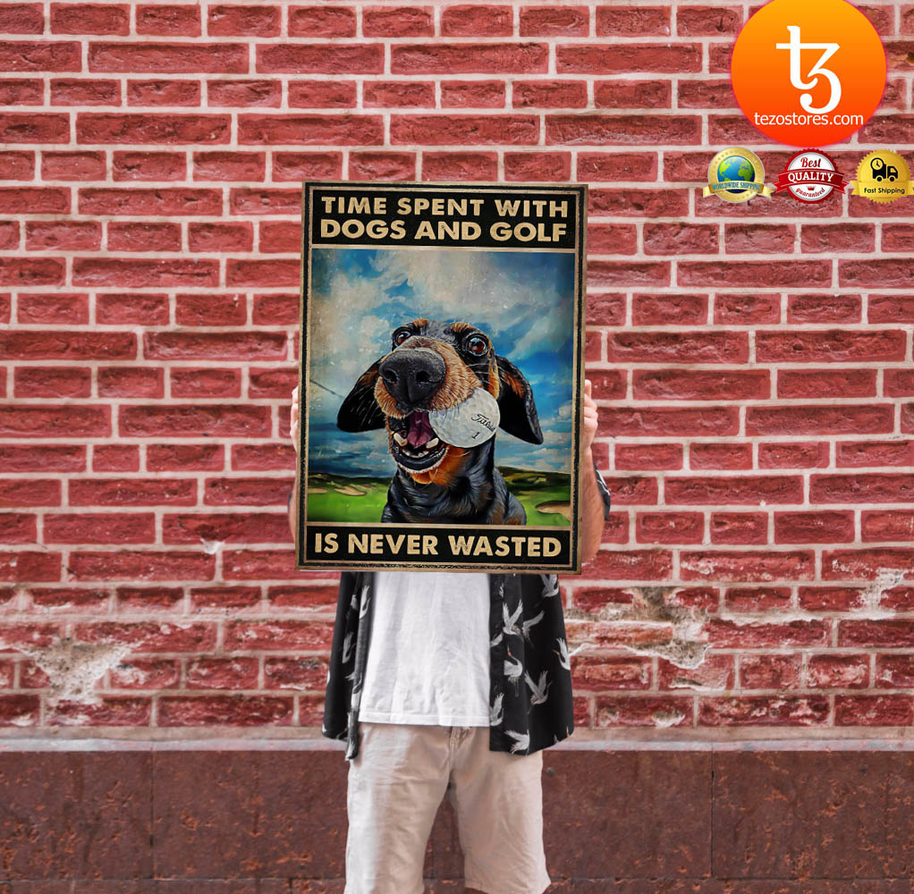 Time spent with dogs and golf is never wasted poster 11