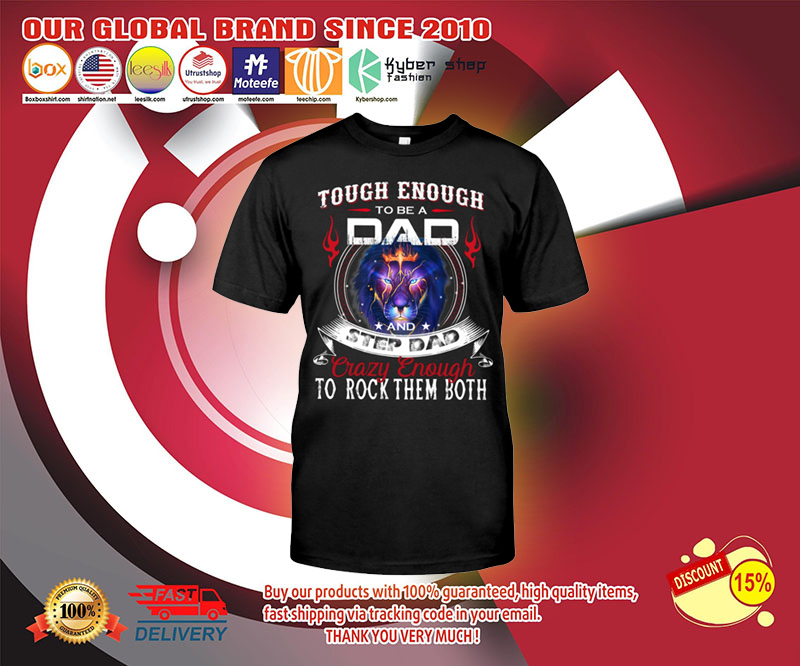 Touch enough to be a dad and step dad crazy enough to rock them both shirt 11