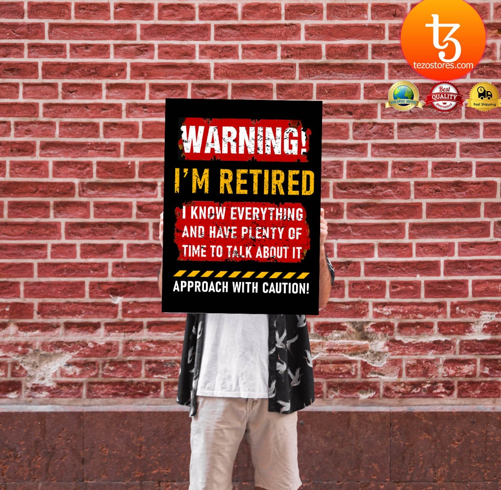 Warning i'm retired I know everything and have plenty of time to talk about it poster