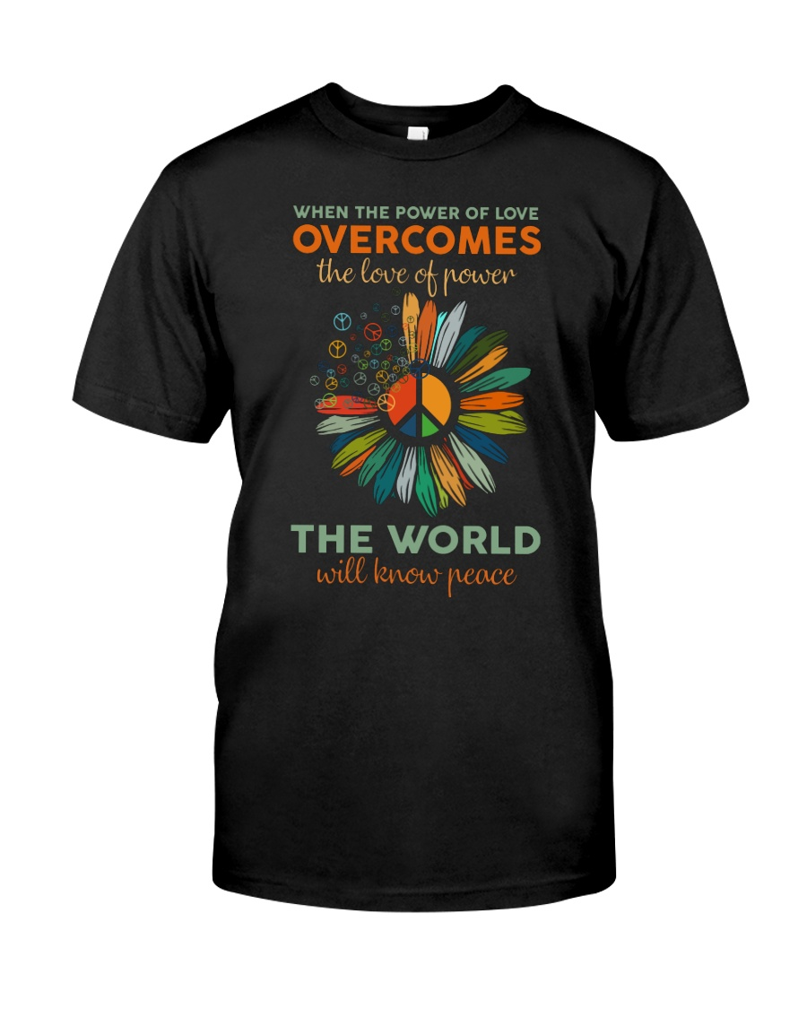 When The Power Of Love Overcomes The Love Of Power Shirt 1