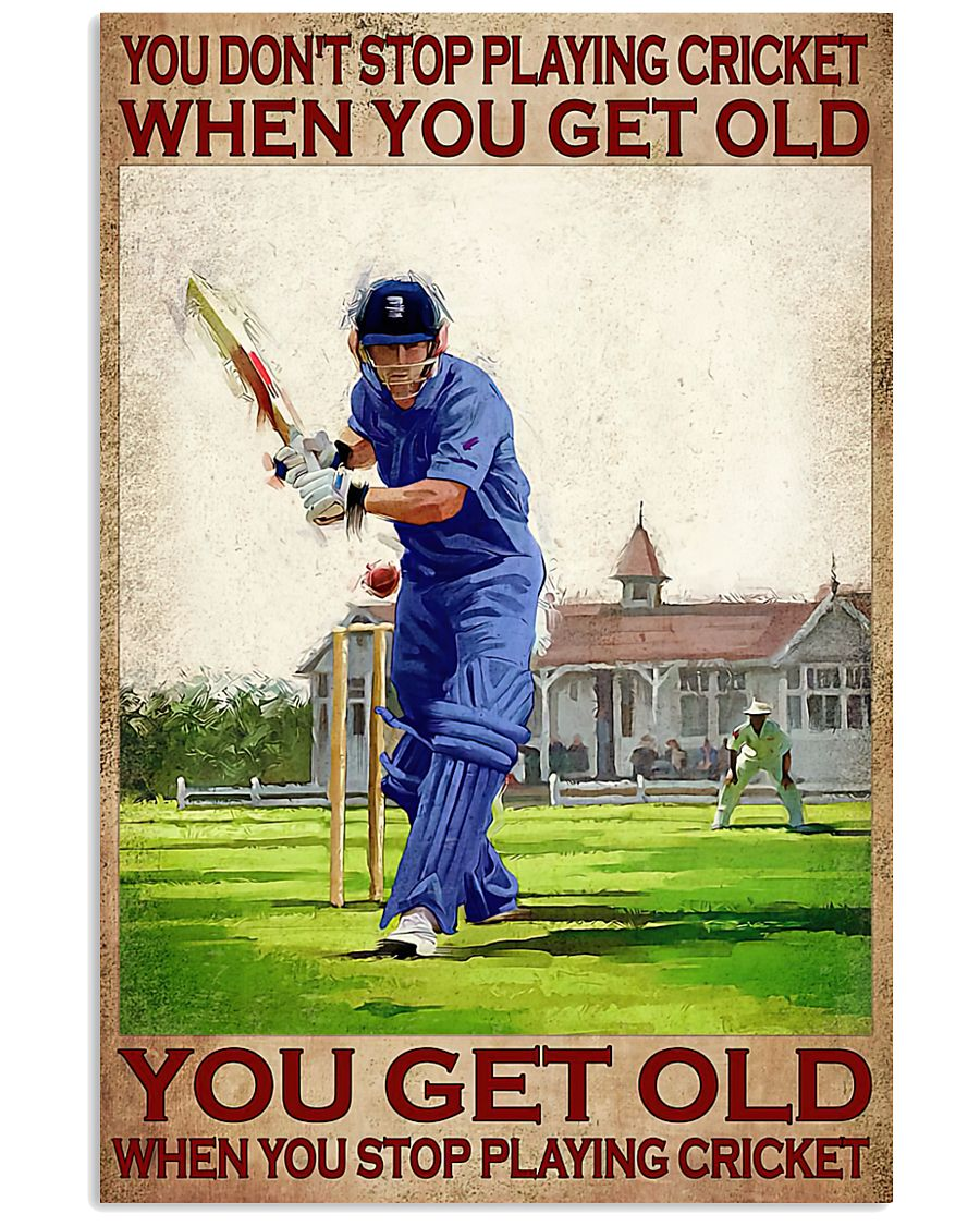 You dont playing cricket when you get old you get old when you stop playing cricket poster 1