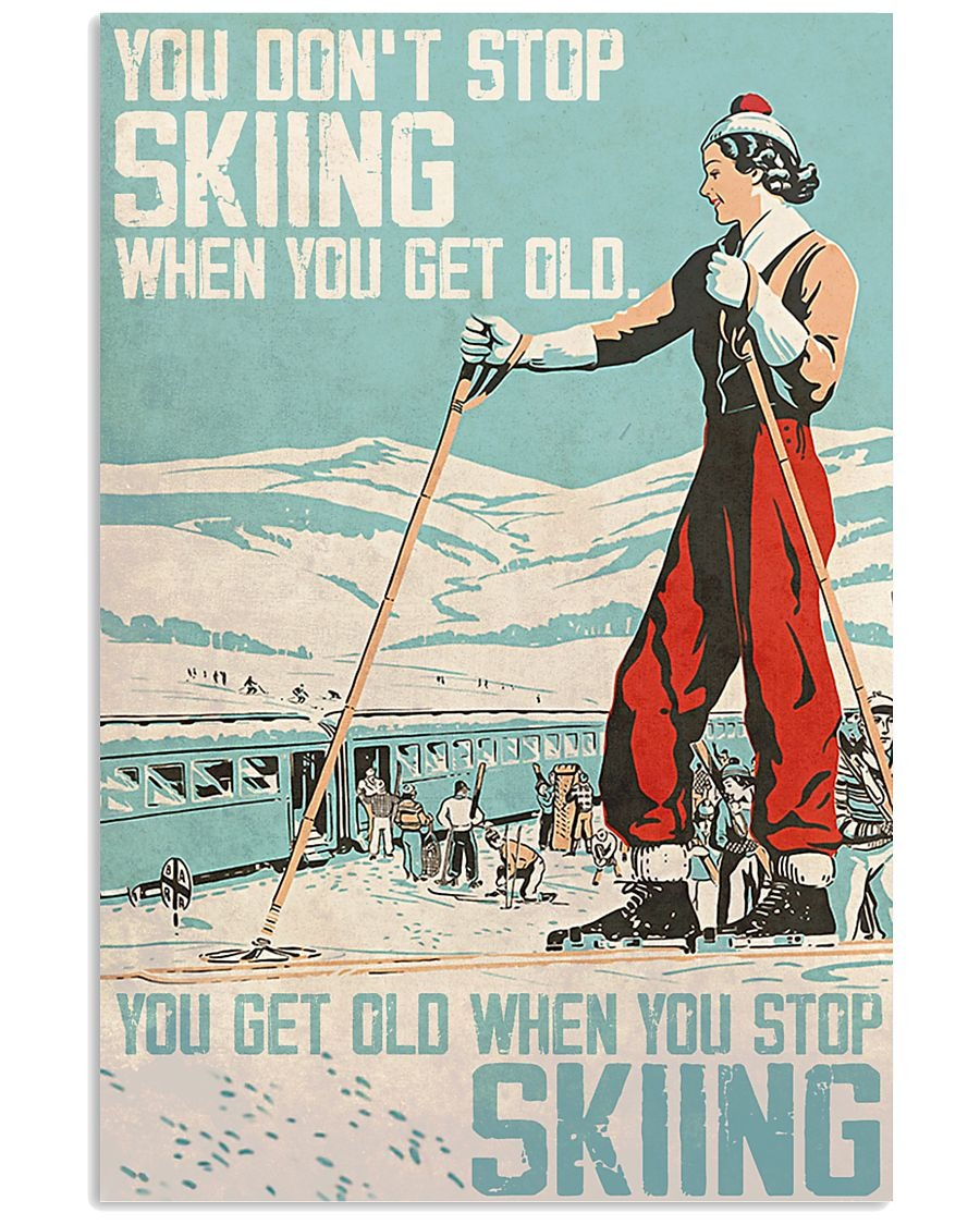 You don't stop skiing when you get old poster