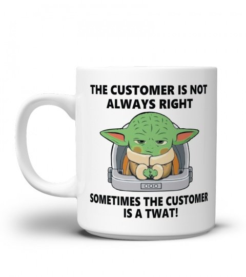 Baby yoda the customer is not always right sometimes the customer is a twat mug 1