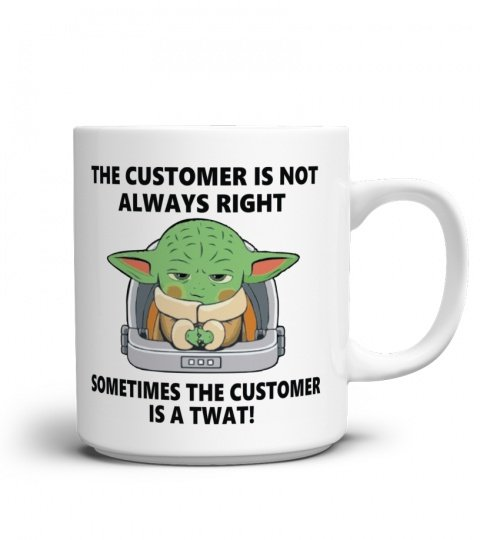 Baby yoda the customer is not always right sometimes the customer is a twat mug 3